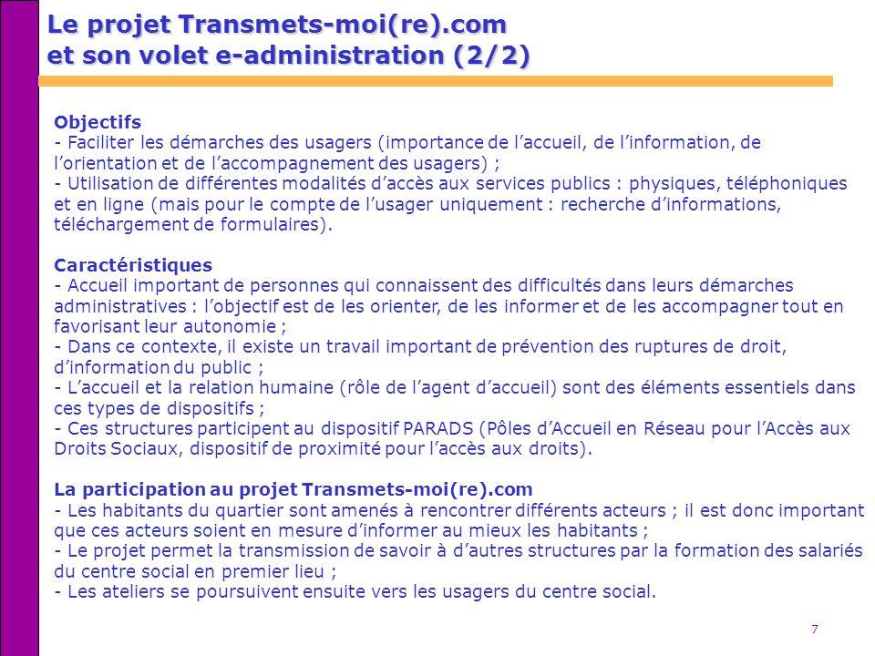 7 Le projet Transmets-moi(re).com et son volet e-administration (2/2) Objectifs - Faciliter les démarches des usagers (importance de laccueil, de linf