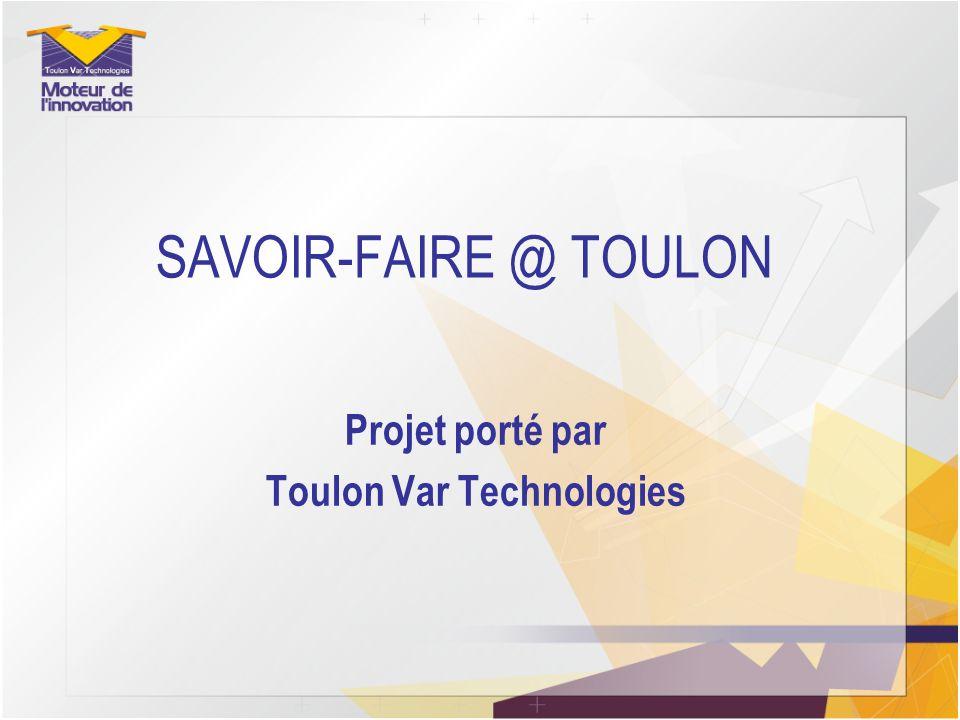 SAVOIR-FAIRE @ TOULON Projet porté par Toulon Var Technologies
