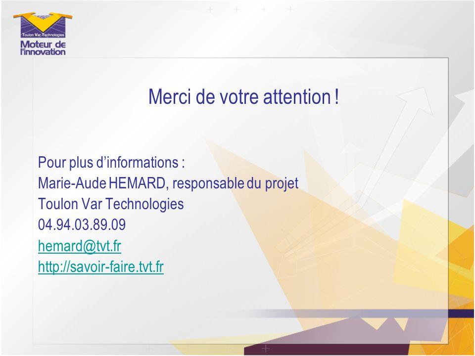 Merci de votre attention ! Pour plus dinformations : Marie-Aude HEMARD, responsable du projet Toulon Var Technologies 04.94.03.89.09 hemard@tvt.fr htt