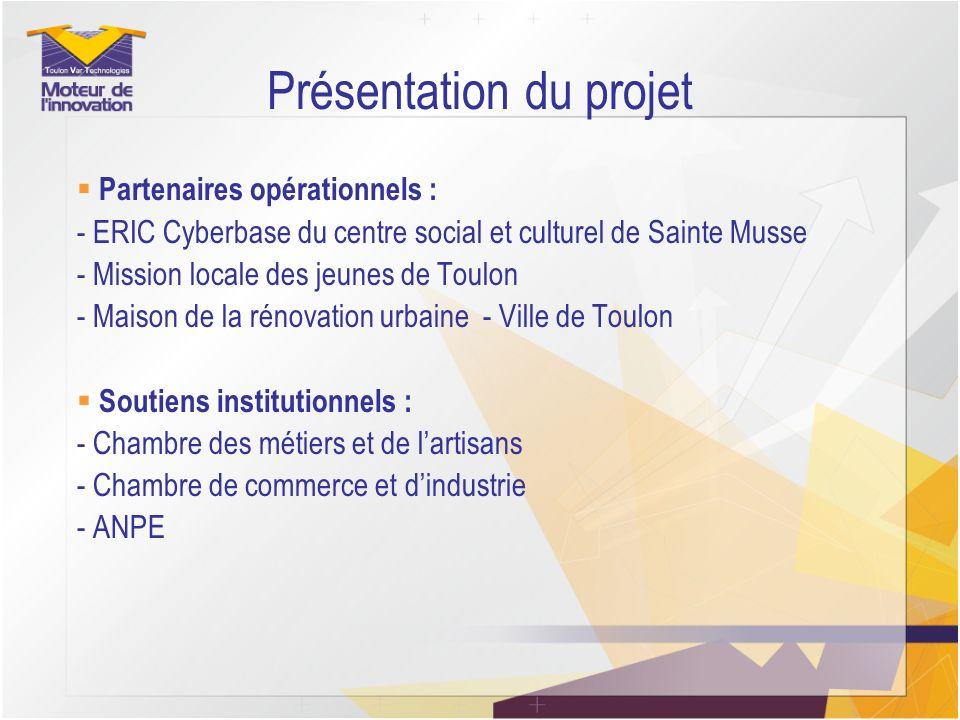 Présentation du projet Partenaires opérationnels : - ERIC Cyberbase du centre social et culturel de Sainte Musse - Mission locale des jeunes de Toulon