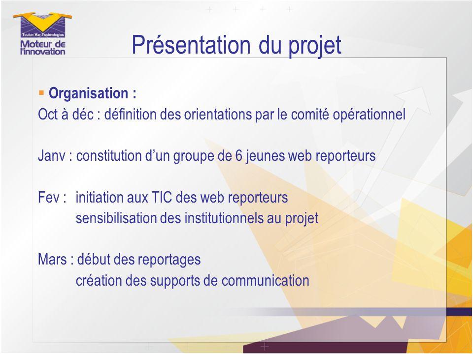Présentation du projet Organisation : Oct à déc : définition des orientations par le comité opérationnel Janv : constitution dun groupe de 6 jeunes we