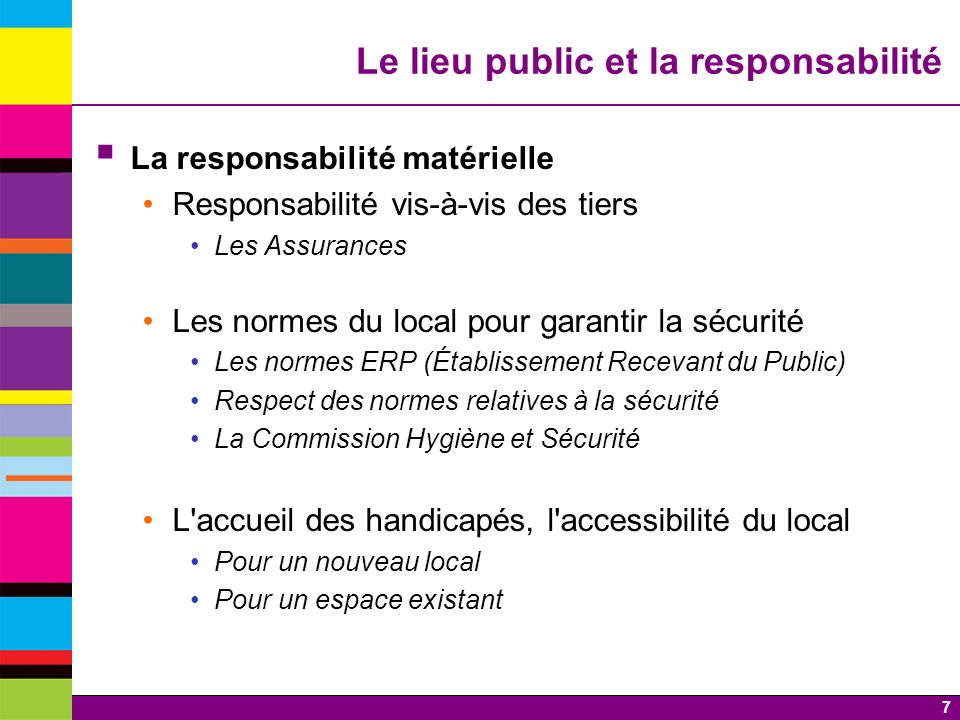 7 Le lieu public et la responsabilité La responsabilité matérielle Responsabilité vis-à-vis des tiers Les Assurances Les normes du local pour garantir