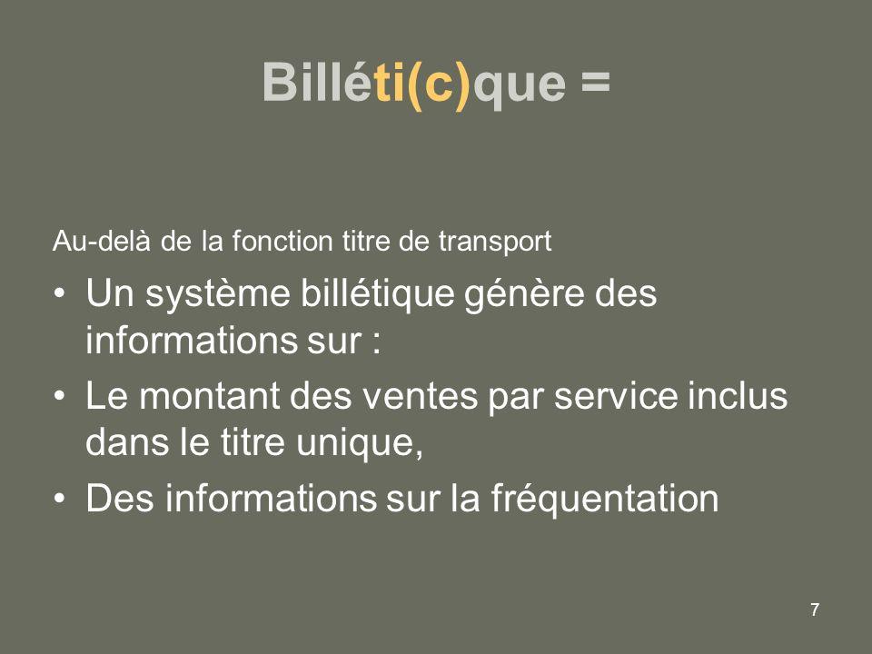 7 Billéti(c)que = Au-delà de la fonction titre de transport Un système billétique génère des informations sur : Le montant des ventes par service incl