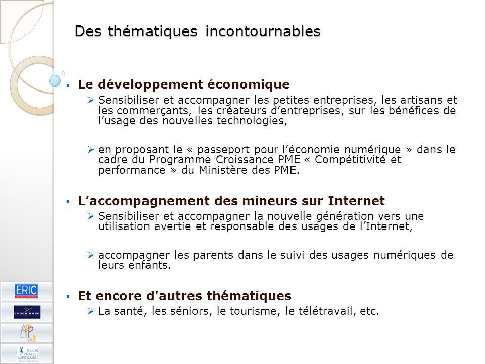 Des thématiques incontournables Le développement économique Sensibiliser et accompagner les petites entreprises, les artisans et les commerçants, les créateurs dentreprises, sur les bénéfices de lusage des nouvelles technologies, en proposant le « passeport pour léconomie numérique » dans le cadre du Programme Croissance PME « Compétitivité et performance » du Ministère des PME.