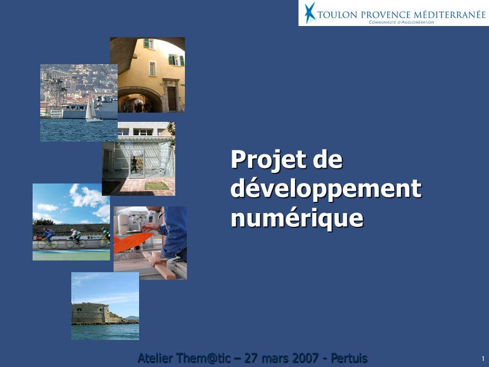 1 Atelier Them@tic – 27 mars 2007 - Pertuis Projet de développement numérique