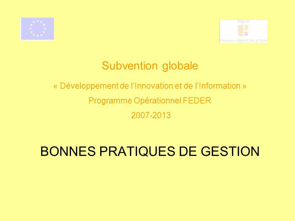 Subvention globale « Développement de lInnovation et de lInformation » Programme Opérationnel FEDER 2007-2013 BONNES PRATIQUES DE GESTION