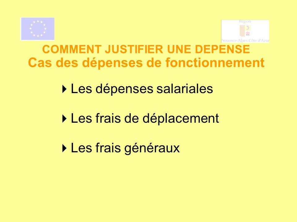 COMMENT JUSTIFIER UNE DEPENSE Cas des dépenses de fonctionnement Les dépenses salariales Les frais de déplacement Les frais généraux