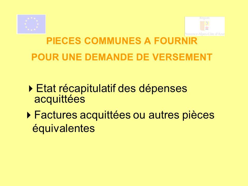 PIECES COMMUNES A FOURNIR POUR UNE DEMANDE DE VERSEMENT Etat récapitulatif des dépenses acquittées Factures acquittées ou autres pièces équivalentes