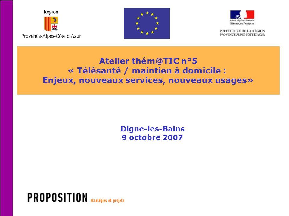 1 Atelier thém@TIC n°5 « Télésanté / maintien à domicile : Enjeux, nouveaux services, nouveaux usages» Digne-les-Bains 9 octobre 2007
