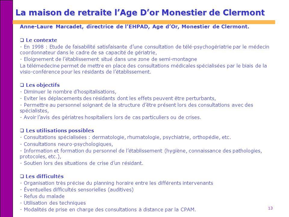 13 La maison de retraite lAge Dor Monestier de Clermont Anne-Laure Marcadet, directrice de lEHPAD, Age dOr, Monestier de Clermont. Le contexte - En 19