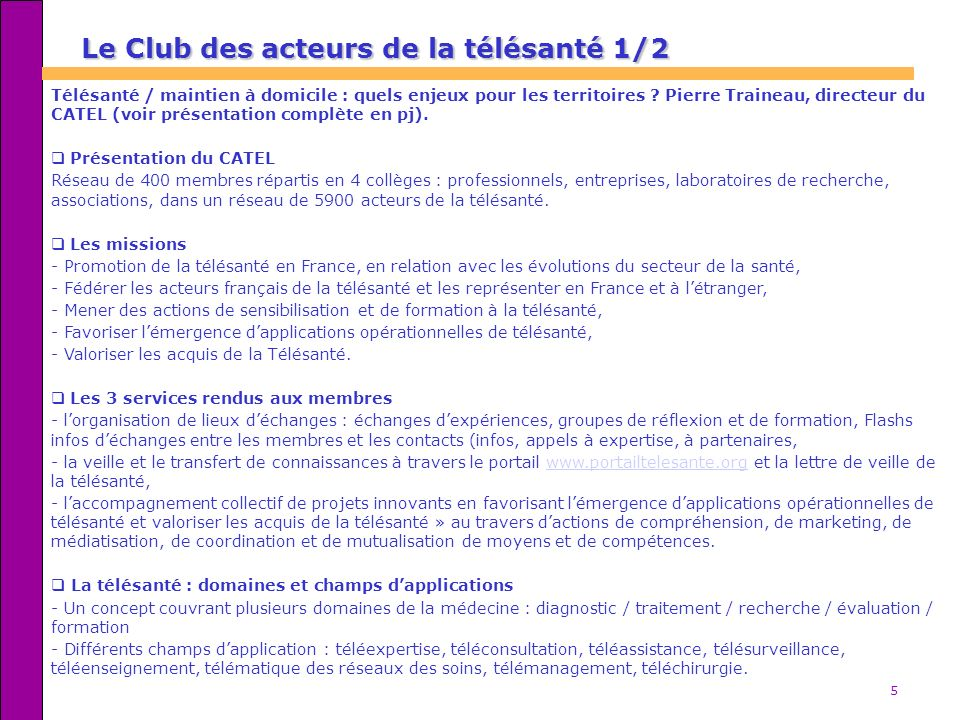 5 Le Club des acteurs de la télésanté 1/2 Télésanté / maintien à domicile : quels enjeux pour les territoires ? Pierre Traineau, directeur du CATEL (v