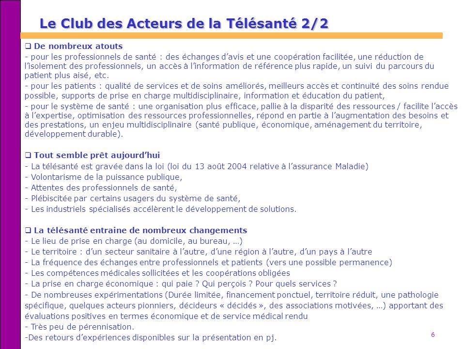 6 Le Club des Acteurs de la Télésanté 2/2 De nombreux atouts - pour les professionnels de santé : des échanges davis et une coopération facilitée, une