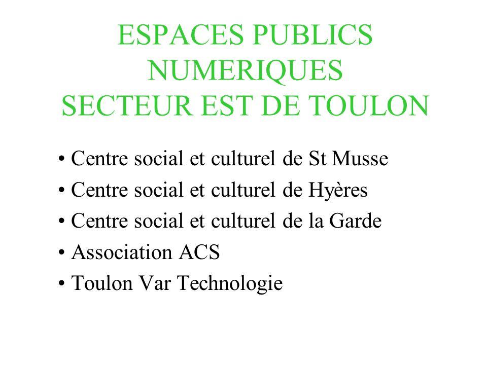 ESPACES PUBLICS NUMERIQUES SECTEUR EST DE TOULON Centre social et culturel de St Musse Centre social et culturel de Hyères Centre social et culturel de la Garde Association ACS Toulon Var Technologie