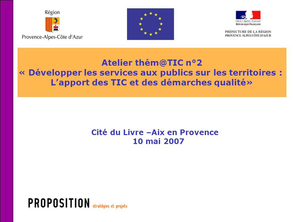 1 Atelier thém@TIC n°2 « Développer les services aux publics sur les territoires : Lapport des TIC et des démarches qualité» Cité du Livre –Aix en Pro