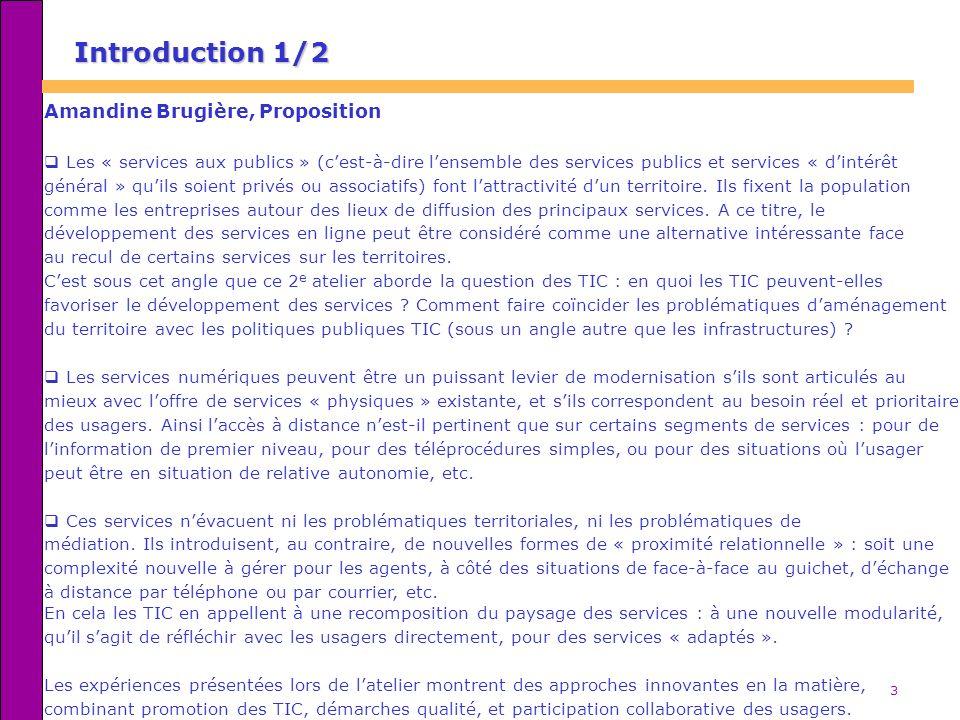3 Introduction 1/2 Amandine Brugière, Proposition Les « services aux publics » (cest-à-dire lensemble des services publics et services « dintérêt géné
