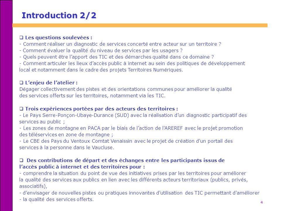 4 Introduction 2/2 Les questions soulevées : - Comment réaliser un diagnostic de services concerté entre acteur sur un territoire ? - Comment évaluer