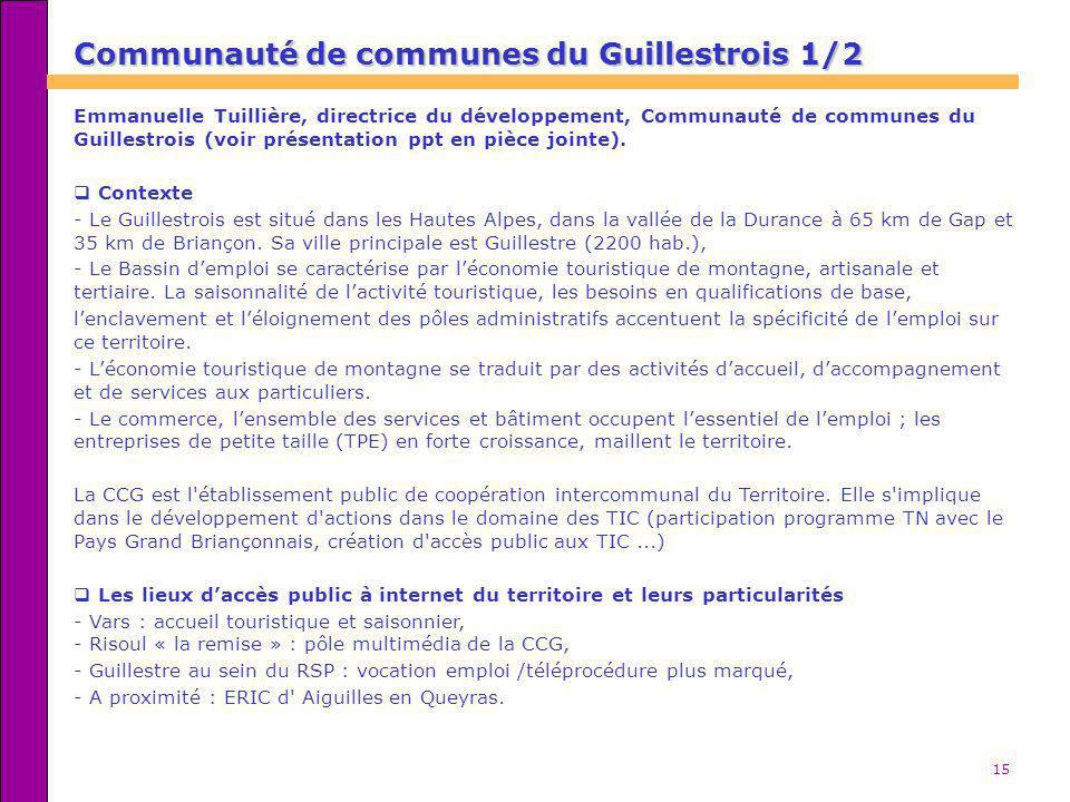 15 Communauté de communes du Guillestrois 1/2 Emmanuelle Tuillière, directrice du développement, Communauté de communes du Guillestrois (voir présenta