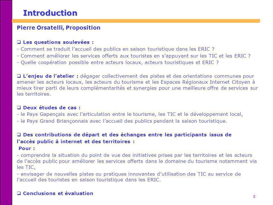 5 Introduction Pierre Orsatelli, Proposition Les questions soulevées : - Comment se traduit laccueil des publics en saison touristique dans les ERIC ?