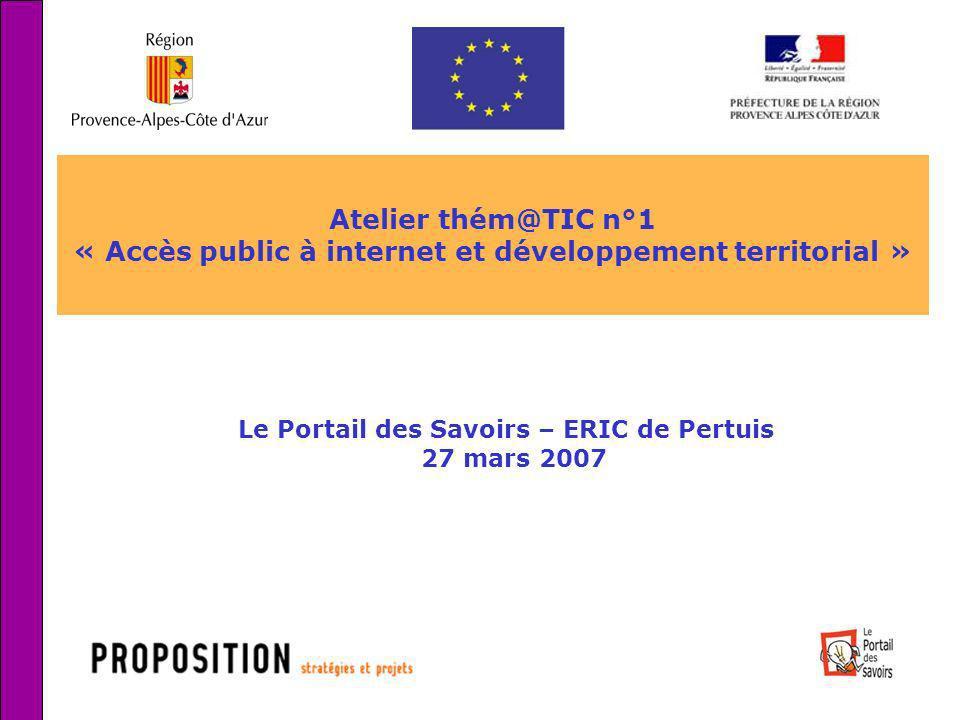 1 Atelier thém@TIC n°1 « Accès public à internet et développement territorial » Le Portail des Savoirs – ERIC de Pertuis 27 mars 2007