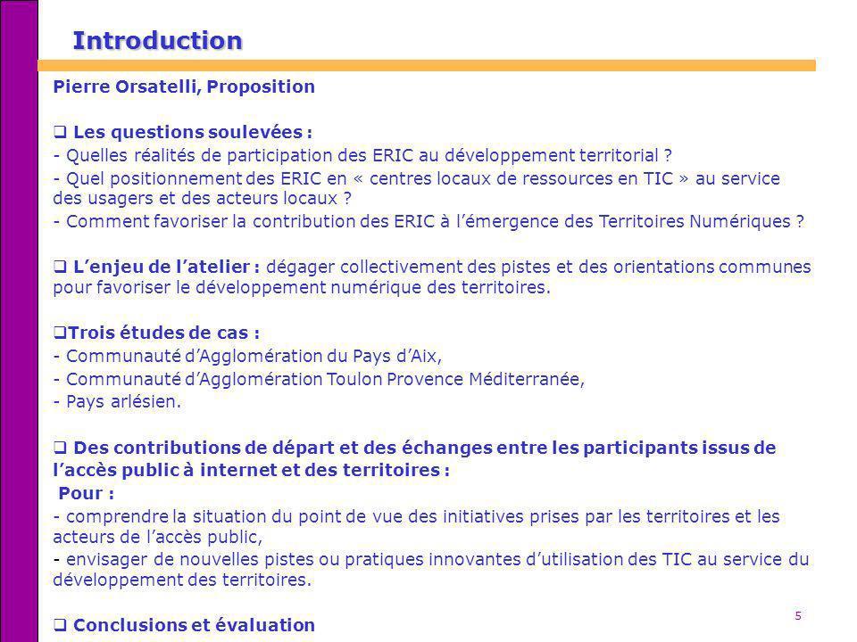 5 Introduction Pierre Orsatelli, Proposition Les questions soulevées : - Quelles réalités de participation des ERIC au développement territorial ? - Q
