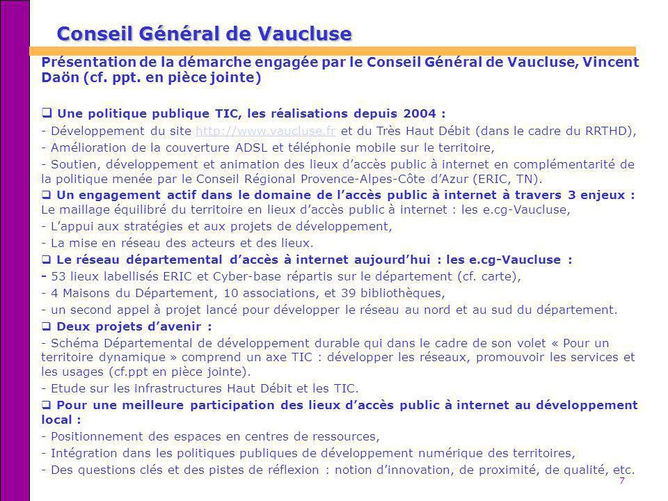 7 Conseil Général de Vaucluse Présentation de la démarche engagée par le Conseil Général de Vaucluse, Vincent Daön (cf. ppt. en pièce jointe) Une poli