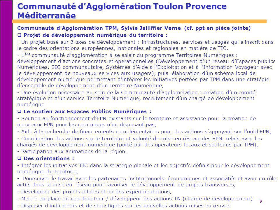 9 Communauté dAgglomération TPM, Sylvie Jalliffier-Verne (cf. ppt en pièce jointe) Projet de développement numérique du territoire : - Un projet basé