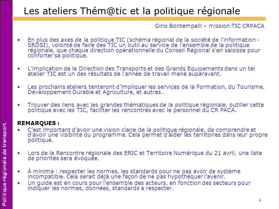 4 Gino Bontempelli – mission TIC CRPACA En plus des axes de la politique TIC (schéma régional de la société de linformation - SRDSI), volonté de faire