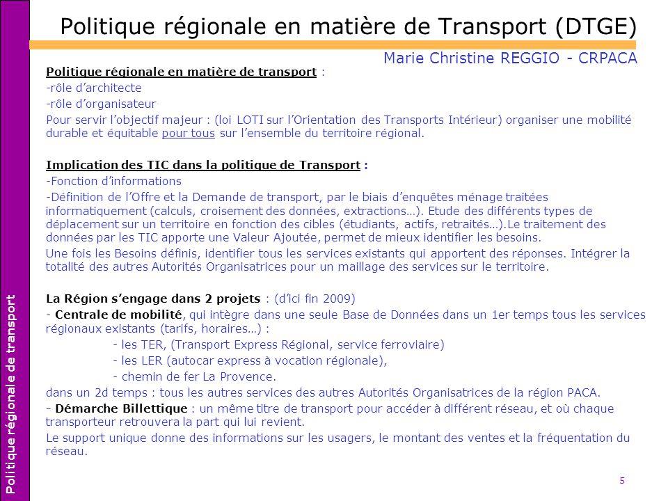 5 Politique régionale en matière de Transport (DTGE) Politique régionale en matière de transport : -rôle darchitecte -rôle dorganisateur Pour servir l