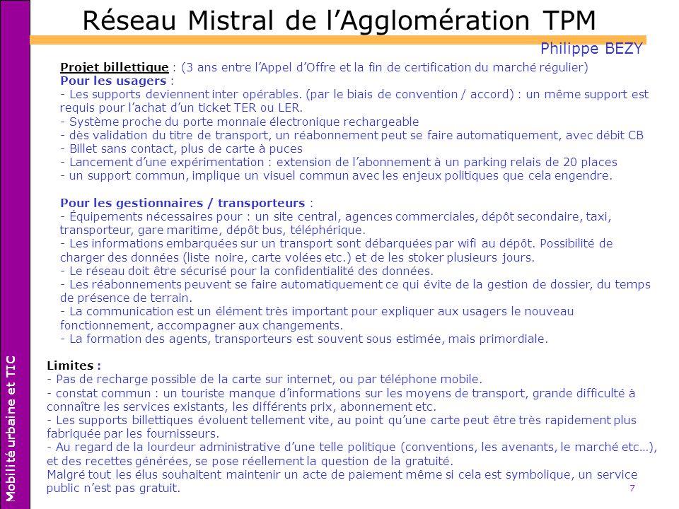 7 Réseau Mistral de lAgglomération TPM Philippe BEZY Projet billettique : (3 ans entre lAppel dOffre et la fin de certification du marché régulier) Po