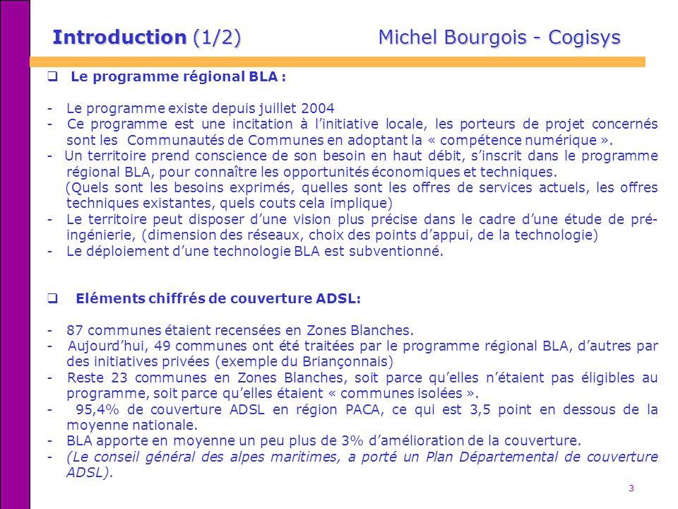 3 Introduction (1/2) Michel Bourgois - Cogisys Le programme régional BLA : - Le programme existe depuis juillet 2004 - Ce programme est une incitation