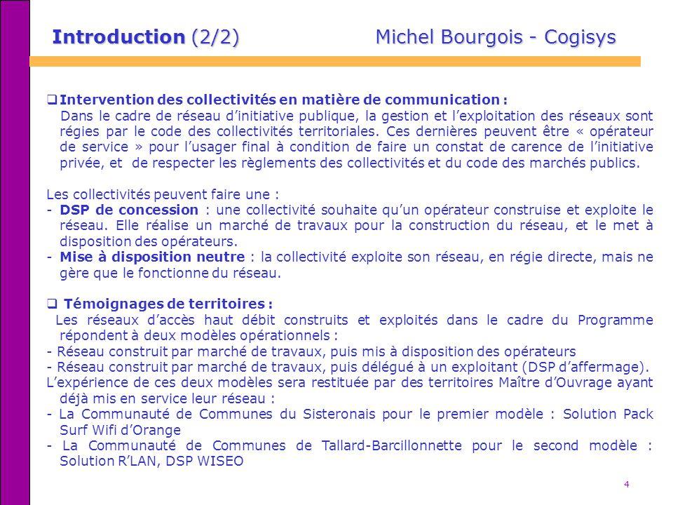 4 Introduction (2/2) Michel Bourgois - Cogisys Intervention des collectivités en matière de communication : Dans le cadre de réseau dinitiative publiq
