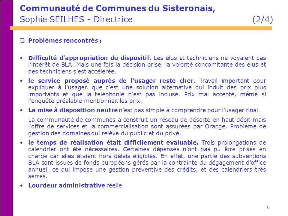 6 Communauté de Communes du Sisteronais, Sophie SEILHES - Directrice (2/4) Problèmes rencontrés : Difficulté dappropriation du dispositif. Les élus et