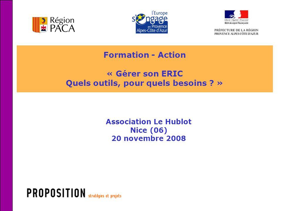 1 Formation - Action « Gérer son ERIC Quels outils, pour quels besoins ? » Association Le Hublot Nice (06) 20 novembre 2008