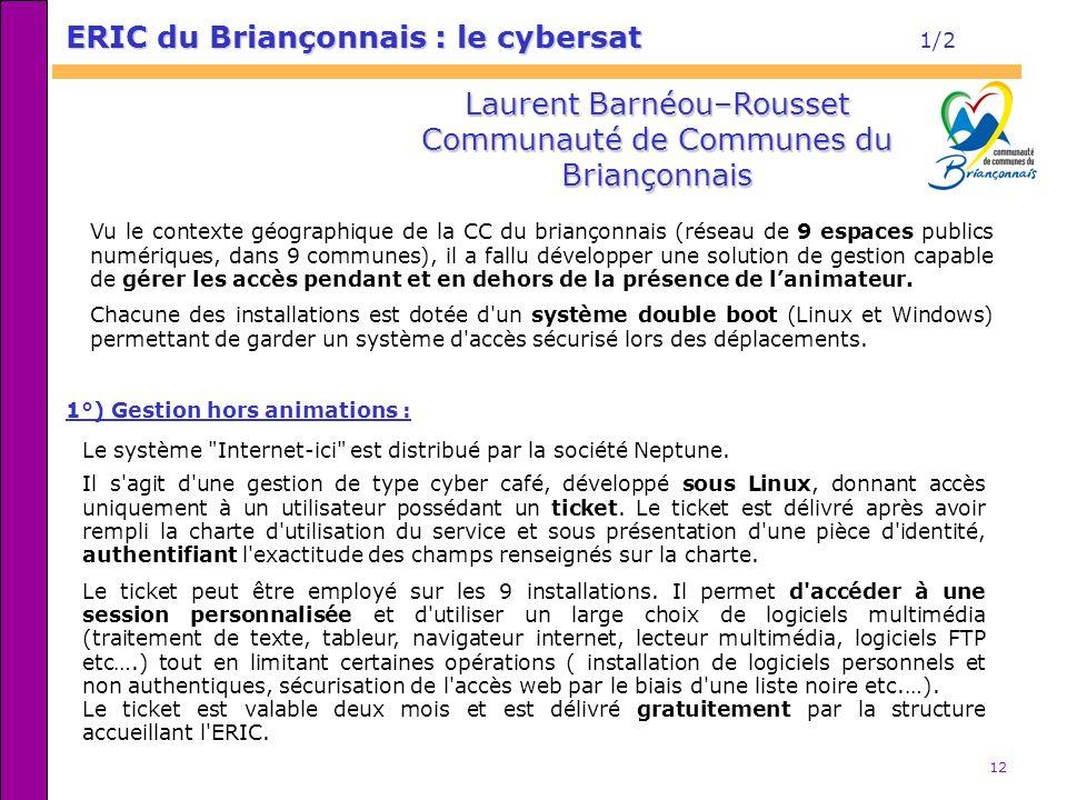 12 ERIC du Briançonnais : le cybersat ERIC du Briançonnais : le cybersat 1/2 Vu le contexte géographique de la CC du briançonnais (réseau de 9 espaces