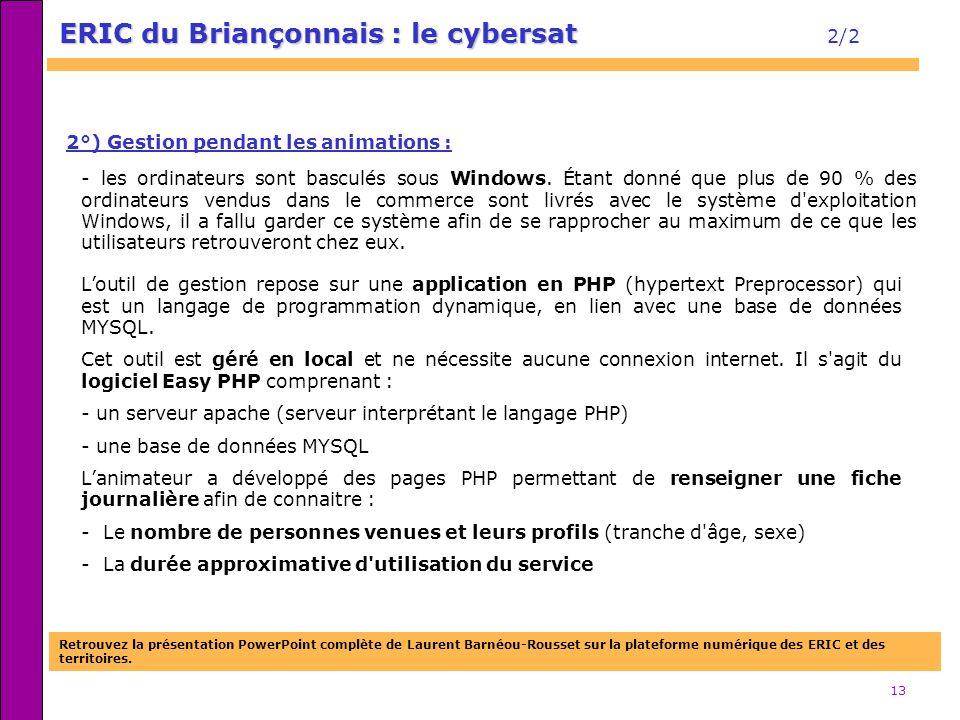 13 ERIC du Briançonnais : le cybersat ERIC du Briançonnais : le cybersat 2/2 2°) Gestion pendant les animations : - les ordinateurs sont basculés sous