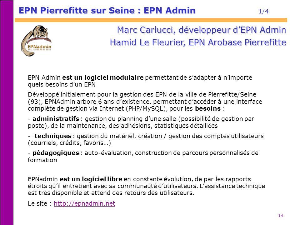 14 EPN Admin est un logiciel modulaire permettant de sadapter à nimporte quels besoins dun EPN Développé initialement pour la gestion des EPN de la vi
