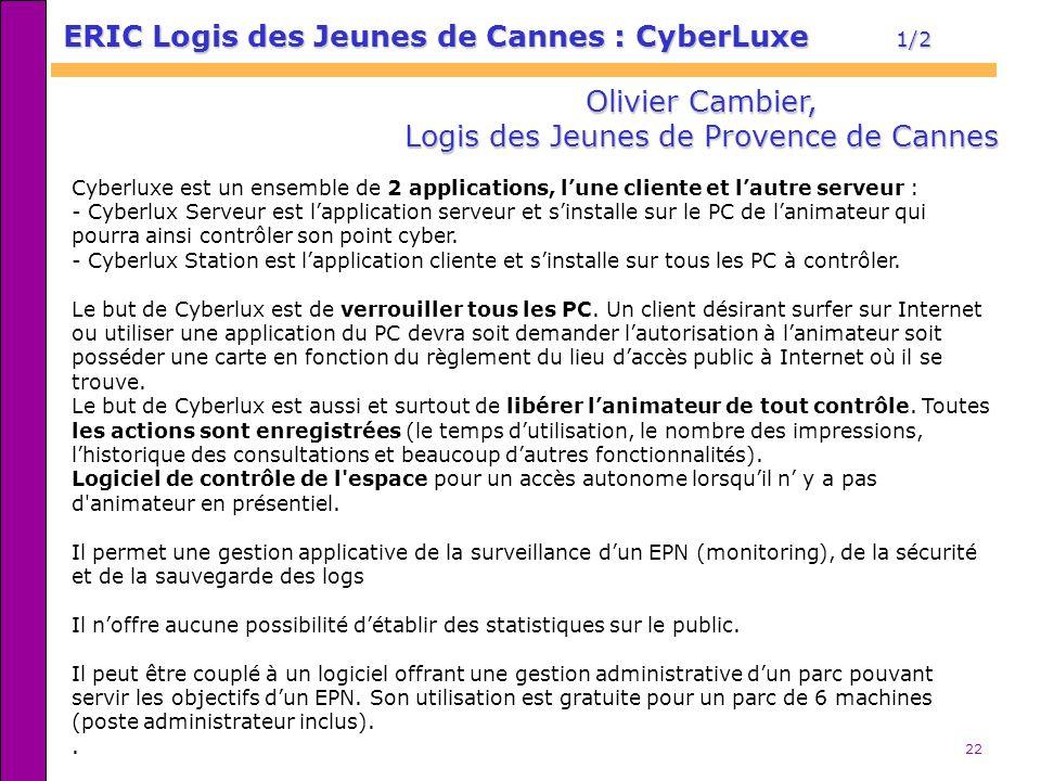 22 ERIC Logis des Jeunes de Cannes : CyberLuxe 1/2 Olivier Cambier, Logis des Jeunes de Provence de Cannes Cyberluxe est un ensemble de 2 applications