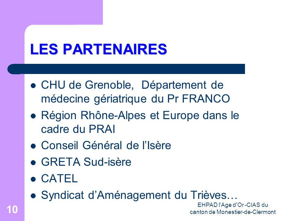 EHPAD l'Age d'Or -CIAS du canton de Monestier-de-Clermont 10 LES PARTENAIRES CHU de Grenoble, Département de médecine gériatrique du Pr FRANCO Région
