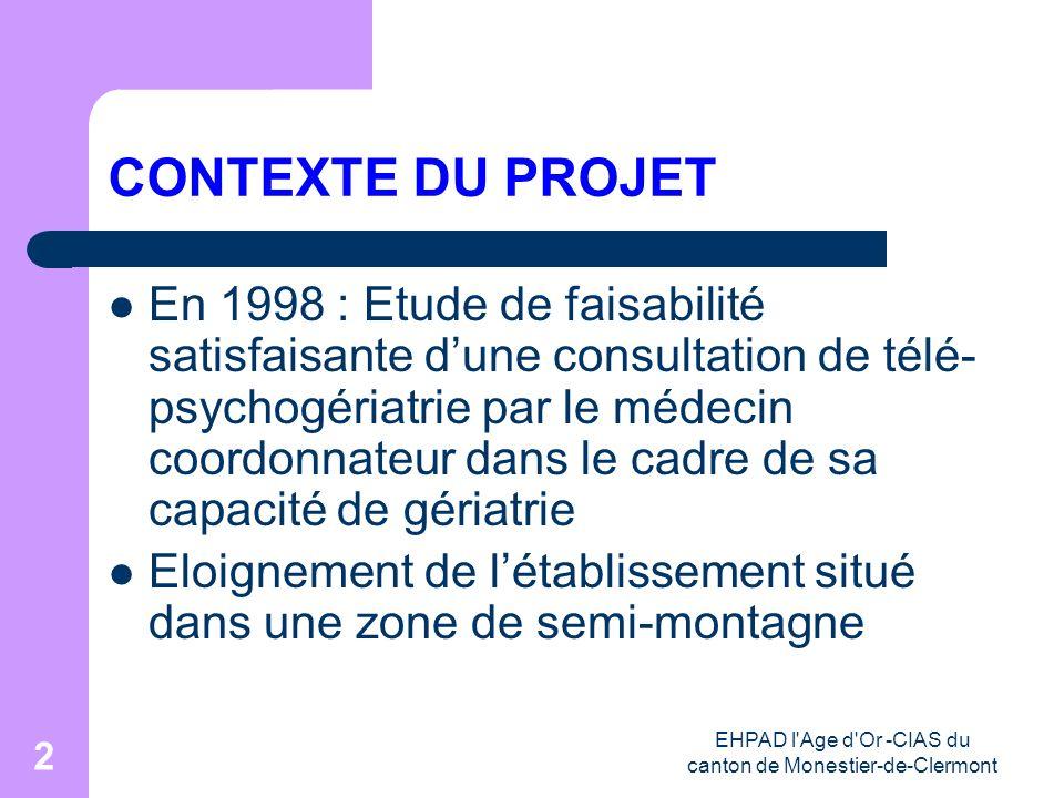 EHPAD l'Age d'Or -CIAS du canton de Monestier-de-Clermont 2 CONTEXTE DU PROJET En 1998 : Etude de faisabilité satisfaisante dune consultation de télé-