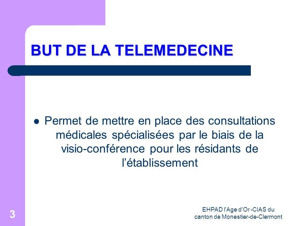 EHPAD l'Age d'Or -CIAS du canton de Monestier-de-Clermont 3 BUT DE LA TELEMEDECINE Permet de mettre en place des consultations médicales spécialisées