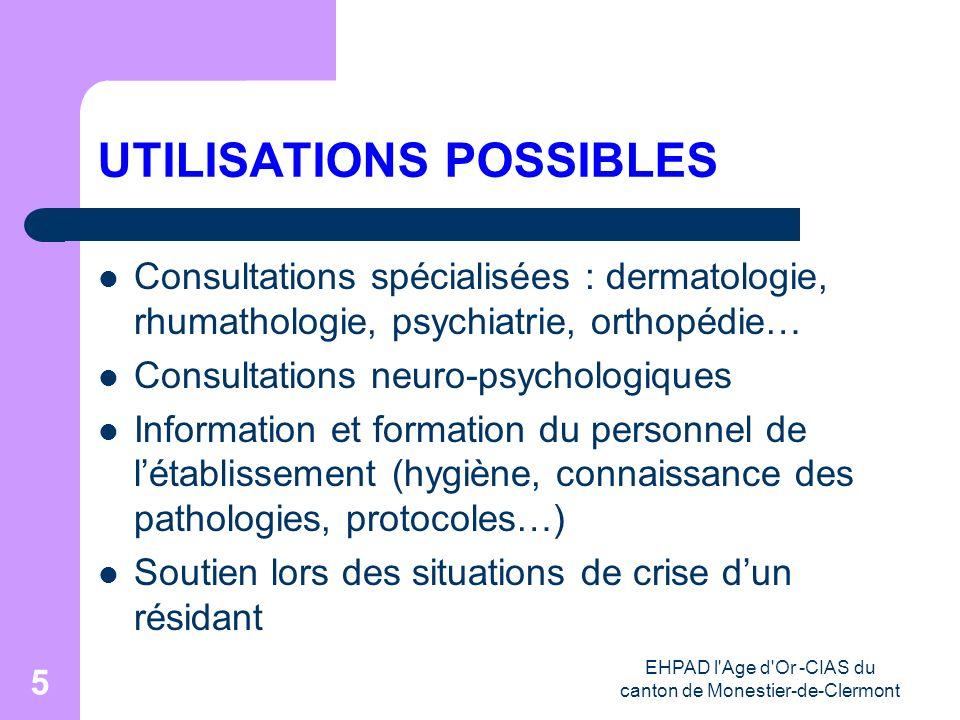 EHPAD l'Age d'Or -CIAS du canton de Monestier-de-Clermont 5 UTILISATIONS POSSIBLES Consultations spécialisées : dermatologie, rhumathologie, psychiatr