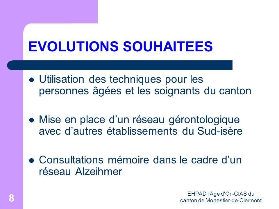 EHPAD l'Age d'Or -CIAS du canton de Monestier-de-Clermont 8 EVOLUTIONS SOUHAITEES Utilisation des techniques pour les personnes âgées et les soignants