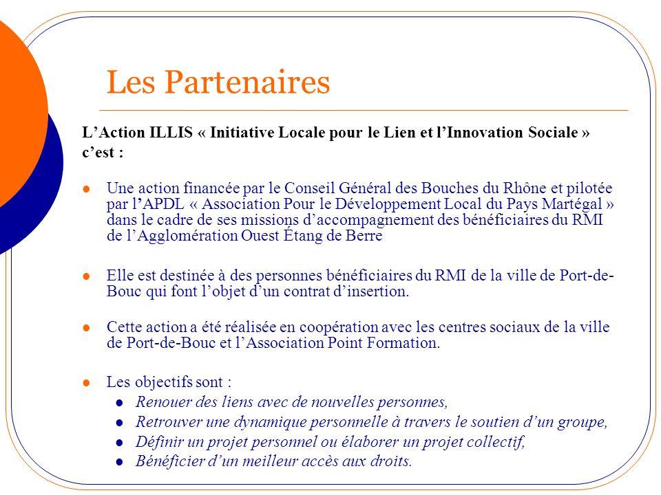 Les Partenaires LAction ILLIS « Initiative Locale pour le Lien et lInnovation Sociale » cest : Une action financée par le Conseil Général des Bouches