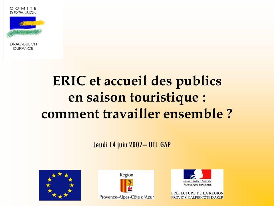 ERIC et accueil des publics en saison touristique : comment travailler ensemble ? Jeudi 14 juin 2007– UTL GAP