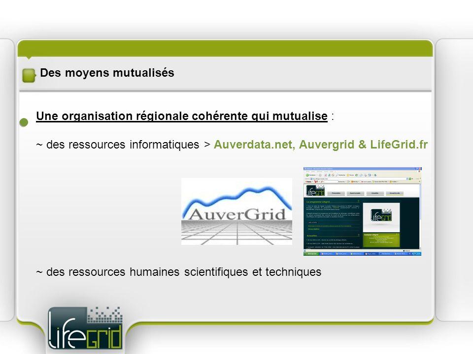 Des moyens mutualisés Une organisation régionale cohérente qui mutualise : ~ des ressources informatiques > Auverdata.net, Auvergrid & LifeGrid.fr ~ d