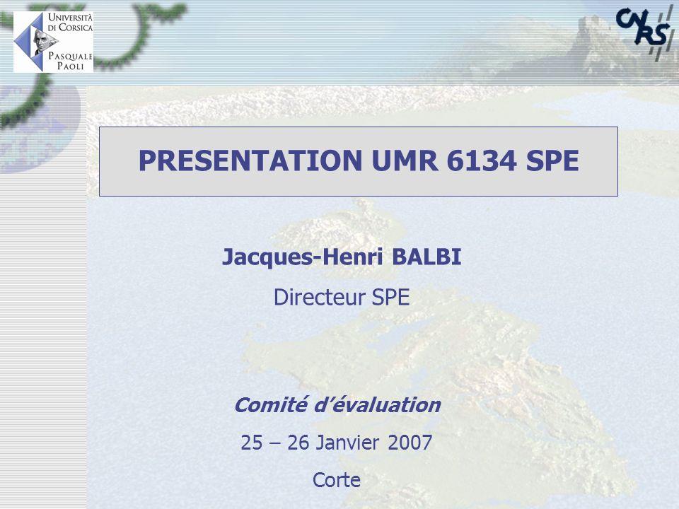 PRESENTATION UMR 6134 SPE Comité dévaluation 25 – 26 Janvier 2007 Corte Jacques-Henri BALBI Directeur SPE