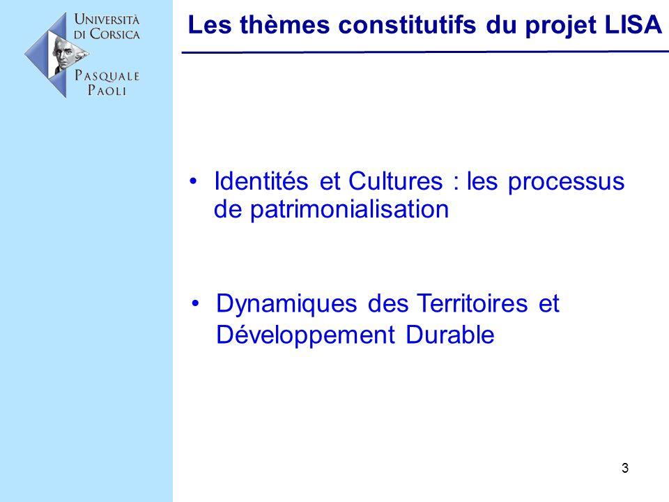 3 Les thèmes constitutifs du projet LISA Identités et Cultures : les processus de patrimonialisation Dynamiques des Territoires et Développement Durab