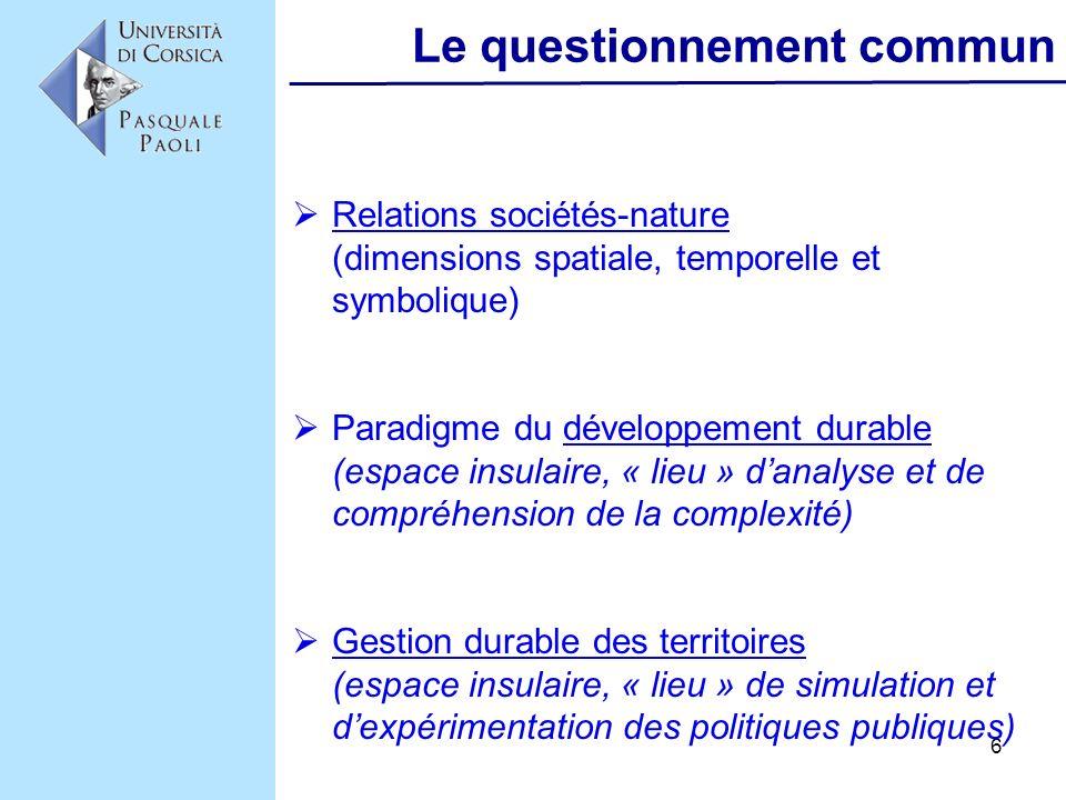6 Le questionnement commun Relations sociétés-nature (dimensions spatiale, temporelle et symbolique) Paradigme du développement durable (espace insula