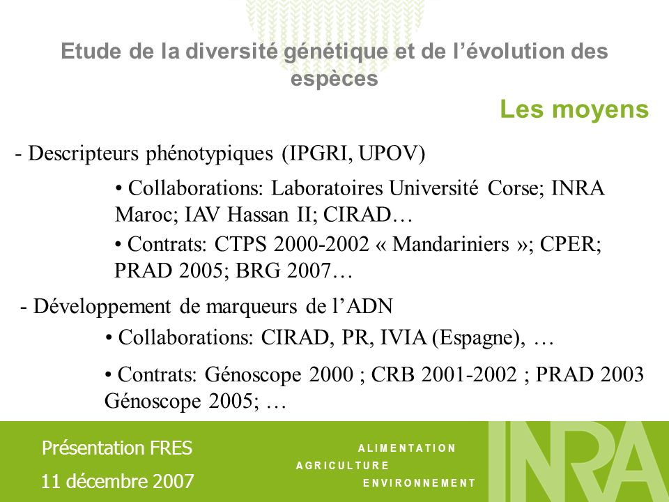 A L I M E N T A T I O N A G R I C U L T U R E E N V I R O N N E M E N T - Descripteurs phénotypiques (IPGRI, UPOV) - Développement de marqueurs de lAD