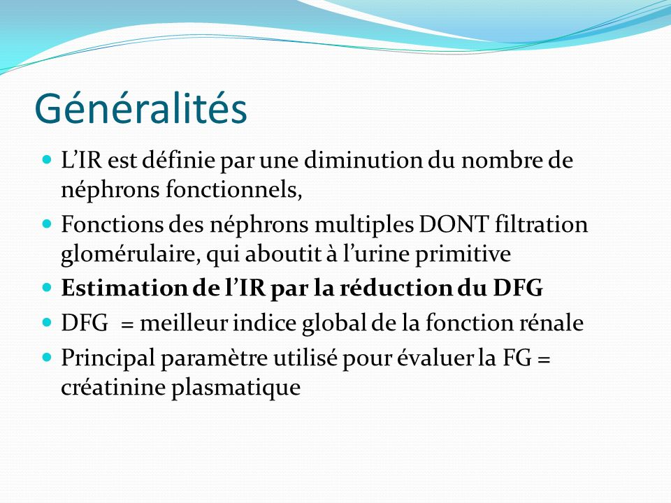 Généralités LIR est définie par une diminution du nombre de néphrons fonctionnels, Fonctions des néphrons multiples DONT filtration glomérulaire, qui